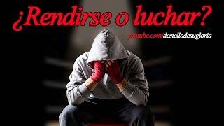 ¿RENDIRSE O LUCHAR? - MENSAJES DE ÁNIMO