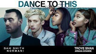 Sam Smith, Troye Sivan, Ariana Grande & Normani   DANCE TO THIS WITH A STRANGER 💽 (Mashup) | MV