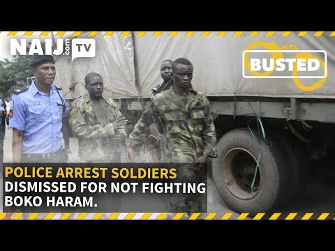 Nigeria News Today: Police Arrest Soldiers Dismissed for not Fighting B/Haram During Jonathan Regime