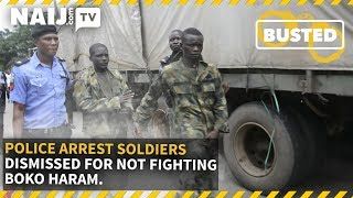 Nigeria News Today: Police Arrest Soldiers Dismissed For Not Fighting BHaram During Jonathan Regime
