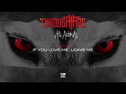 THROUGH FIRE - If You Love Me, Leave Me