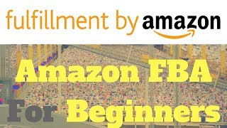 Amazon FBA for Beginners - Amazon FBA Step by Step Tutorial