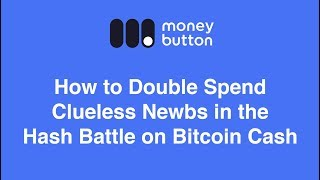 How to Double Spend Clueless Newbs in the Hash Battle on Bitcoin Cash