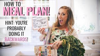 How to MEAL PLAN! (hint: you're probably doing it backwards!)