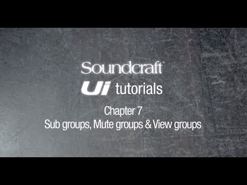 Soundcraft Ui Series Tutorial Chapter 7: Setting up subgroups, mute groups, and view groups