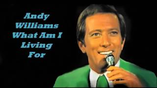 Andy Williams........What Am I Living For..