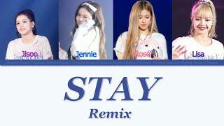 BLACKPINK - 'STAY' Remix (Color Coded Han/Rom/Eng 가사 Lyrics)