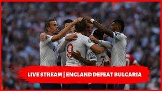 Live reaction   England defeat Bulgaria