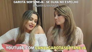 Garota Sertaneja - Se Olha no Espelho (Maiara & Maraisa)