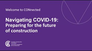 Canadian Construction Association – Navigating COVID 19: Preparing for the future of construction