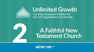 Unlimited Church Growth - #2 - Remembering Who We Are: A Faithful New Testament Church