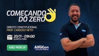 Começando do Zero  - Direito Constitucional com o Profº Cardoso Neto - AO VIVO - AlfaCon