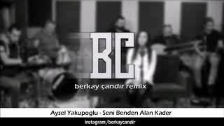 Seni Benden Alan Kader - Aysel Yakupoğlu (Berkay Çandır Remix)