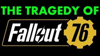 The Tragedy of Fallout 76: Maybe it Will Be Good, but it