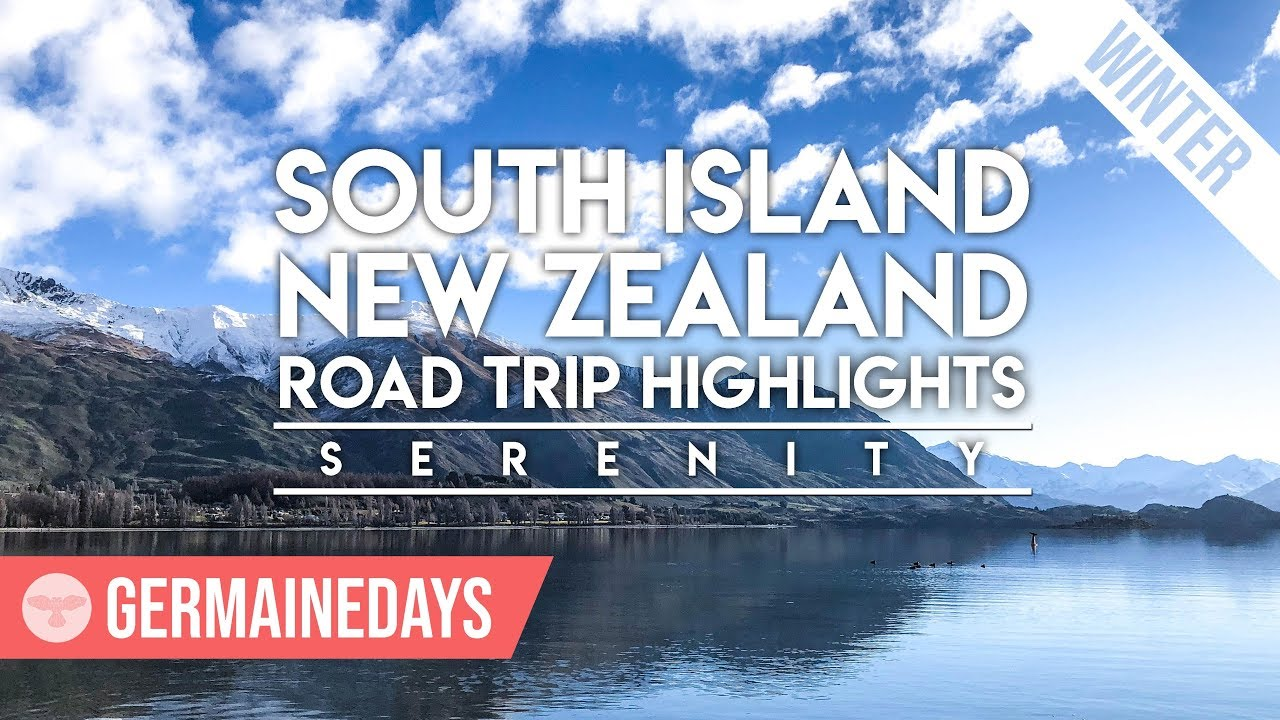 South Island New Zealand | Road Trip Highlights [Serenity Ver.]