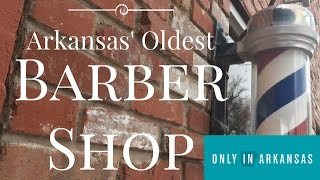Arkansas' Oldest Barber Shop - Only in Arkansas