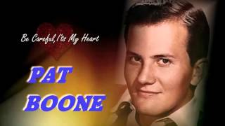 PAT BOONE  -  Be Careful It's My Heart
