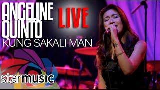 Angeline Quinto -Kung Sakali Man (LIVE)