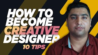 10 Tips How to Become a Creative Graphic Designer