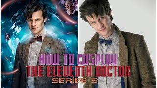 How to Cosplay the Eleventh Doctor - Series 5