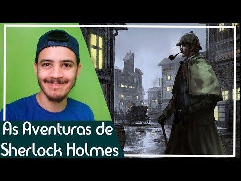 Sherlock Holmes em: As Aventuras de Sherlock Holmes- Sir Arthur Conan Doyle | Patrick Rocha (4X94)