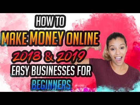 How To Make Money Online In 2018 & 2019 - Easy Business Models For Beginners