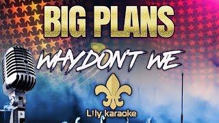 Why Don't We   Big Plans (Karaoke Version)