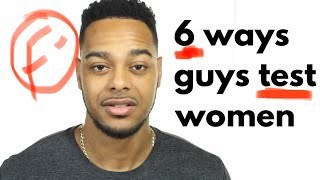 6 ways guy test women | How some guys decide if they're going to respect you