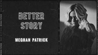 Meghan Patrick Better Story