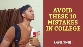 10 Mistakes Students Make In College Life | How To Survive College? | Anmol Singh