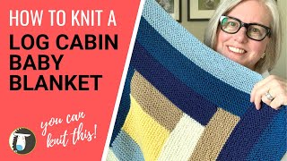 How to Knit a Log Cabin Baby Blanket | EASY Step-by Step Tutorial