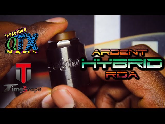 THE TIMES VAPE ARDENT RDA BY STAN (TENACIOUS TX VAPES)IS HYBRID THE WAY?