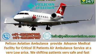 World Class ICU Facility Air Ambulance from Delhi to kolkata By Pelicon Avi