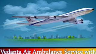 Vedanta Air Ambulance Service in Kolkata with all Medical setups