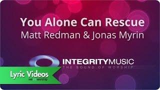 Matt Redman - You Alone Can Rescue - Lyric Video