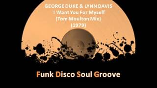 GEORGE DUKE & LYNN DAVIS - I Want You For Myself (Remix) (Tom Moulton Mix) (1979)