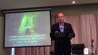 06 Maj 2018 Romaëve 15:1-13 Pjesa 1 Uniteti i dashurisë së ungjillit për lavdinë e Perëndisë: Mos i