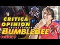 Critica BUMBLEBEE - SE REINICIA? :-)