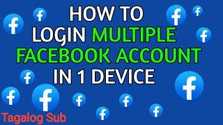 HOW TO LOGIN MULTIPLE FACEBOOK ACCOUNTS IN ONE DEVICE | TAGALOG SUB