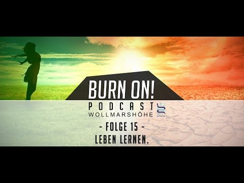 Burn On! Folge 15 – Leben lernen