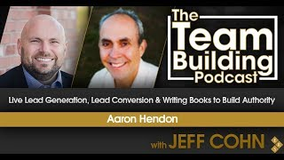 Live Lead Generation, Lead Conversion & Writing Books to Build Authority w/Aaron Hendon
