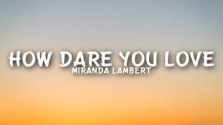 Miranda Lambert - How Dare You Love (Lyrics)