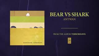 "Bear Vs. Shark ""Antwan"""