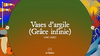 Vases d'Argile (Grâce Infinie) - Lyric Video
