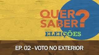 Quer Saber - Episódio 02: VOTO NO EXTERIOR