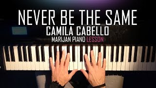 How To Play: Camila Cabello - Never Be The Same | Piano Tutorial Lesson + Sheets