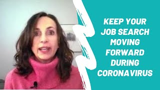 CORONAVIRUS AND YOUR JOB SEARCH: HOW TO KEEP YOUR JOB SEARCH MOVING DURING THE COVID-19 PANDEMIC