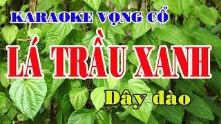 Karaoke Vọng Cổ LÁ TRẦU XANH   DÂY ĐÀO [Beat Hay]