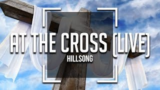 Hillsong - At The Cross [Lyrics]