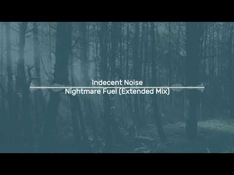Indecent Noise - Nightmare Fuel (Extended Mix)